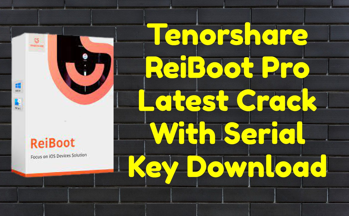 Tenorshare ReiBoot Pro Latest Crack 8.0.12.4 With Serial Key Download
